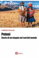Potosì. Storia di un viaggio nel sud del mondo - Lorusso Isabella