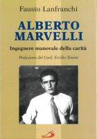 Alberto Marvelli. Ingegnere manovale della carità - Lanfranchi Fausto
