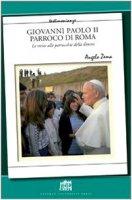 Giovanni Paolo II Parroco di Roma. Le visite alle parrocchie delle diocesi - Zema Angelo
