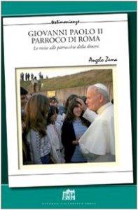 Copertina di 'Giovanni Paolo II Parroco di Roma. Le visite alle parrocchie delle diocesi'