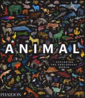 Animal. Exploring the zoological world. Ediz. a colori
