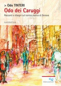 Copertina di 'Odo dei Caruggi. Racconti e disegni sul centro storico di Genova'