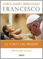 La forza del presepe - Francesco (Jorge Mario Bergoglio)
