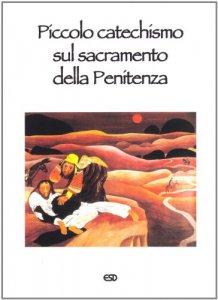 Copertina di 'Piccolo catechismo sul sacramento della Penitenza'
