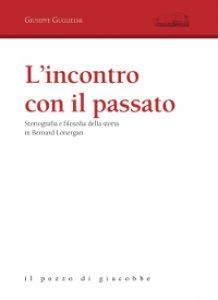 Copertina di 'Incontro con il passato. Storiografia e filosofia della storia in Bernard Lonergan (L')'