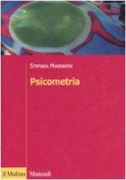 Psicometria. Fondamenti, metodi e applicazioni - Mannarini Stefania