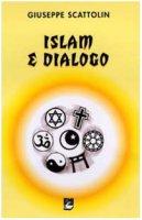 Islam e dialogo - Scattolin Giuseppe