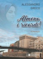 Almeno i ricordi! - Alessandro Greco