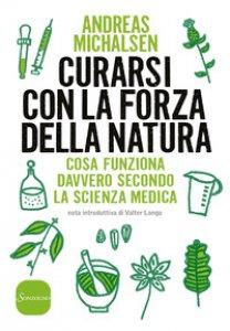 Copertina di 'Curarsi con la natura. Cosa funziona davvero secondo la scienza medica'