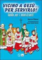 Vicino a Gesù. Per servirlo! Guida per i ministranti - Chiesa Marco