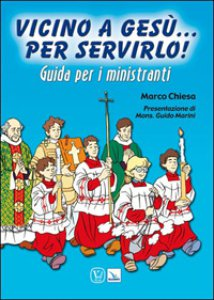 Copertina di 'Vicino a Gesù. Per servirlo! Guida per i ministranti'
