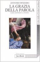 La grazia della parola. Karl Rahner e la poesia - Spadaro Antonio