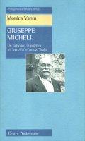 Giuseppe Micheli. Un cattolico in politica tra «vecchia» e «nuova» Italia - Vanin Monica