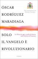 Solo il Vangelo è rivoluzionario. - Oscar Andrea Rodriguez Maradiaga
