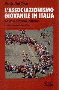 Copertina di 'L' associazionismo giovanile in Italia. Gli anni Sessanta-Ottanta'