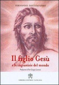 Copertina di 'Il figlio Gesù e le ingiustizie del mondo'