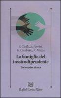 La famiglia del tossicodipendente. Tra terapia e ricerca - Cirillo Stefano, Berrini Roberto, Cambiaso Gianni