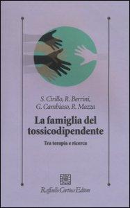 Copertina di 'La famiglia del tossicodipendente. Tra terapia e ricerca'