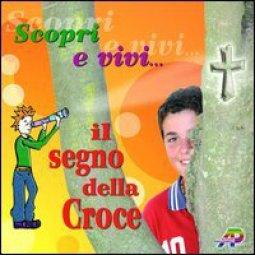 Copertina di 'Scopri e vivi il segno della Croce'