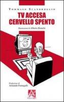 Tv accesa cervello spento - Scandroglio Tommaso