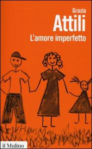 Copertina di 'L' amore imperfetto. Perché i genitori non sono sempre come li vorremmo'