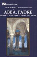 Abbà, Padre. Teologia e psicologia della preghiera - Martínez José M., Martínez Vila Pablo