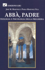 Copertina di 'Abbà, Padre. Teologia e psicologia della preghiera'