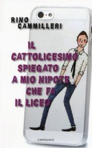 Copertina di 'Il cattolicesimo spiegato a mio nipote che fa il liceo'