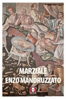Marziale tradotto da Enzo Mandruzzato - M. Valerio Marziale