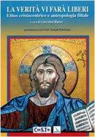 La verità vi farà liberi. Ethos cristocentrico e antropologia filiale - Russo Giovanni