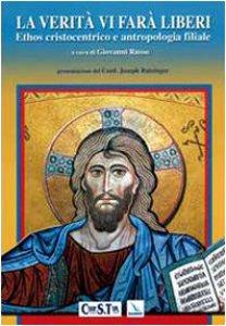 Copertina di 'La verità vi farà liberi. Ethos cristocentrico e antropologia filiale'