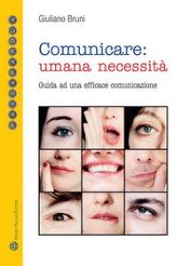 Copertina di 'Comunicare: umana necessità. Guida ad una efficace comunicazione'