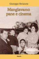 Mangiavamo pane e cinema - Strianese Giuseppe