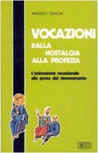 Copertina di 'Vocazioni dalla nostalgia alla profezia. L'animazione vocazionale alla prova del rinnovamento'