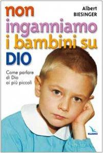 Copertina di 'Non inganniamo i bambini su Dio. Come parlare di Dio ai più piccoli'