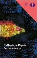 Ferito a morte - La Capria Raffaele