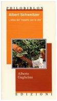 Albert Schweitzer. L'etica del «rispetto per la vita» - Alberto Guglielmi
