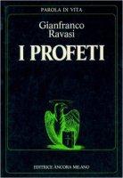 I profeti - Ravasi Gianfranco