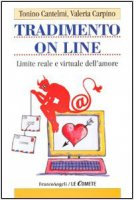 Tradimento on line. Limite reale e virtuale dell'amore - Cantelmi Tonino,  Carpino Valeria