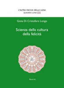 Copertina di 'Scienza della cultura della felicità'