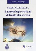 L' antropologia cristiana di fronte alla scienza - Amador-Pedro Barrajón