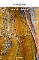 Pelle di corteccia - Proulx E. Annie