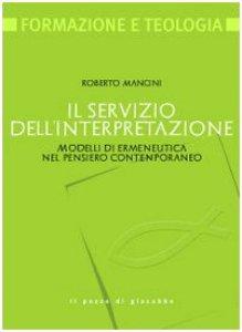 Copertina di 'Il servizio dell'interpretazione. Modelli di ermeneutica nel pensiero contemporaneo'