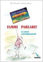 Fammi parlare!. Le schede lanciamessaggio - Bosco Loredana, Pellegrino Pino