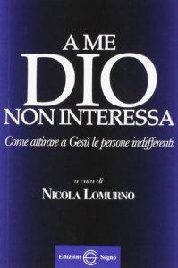Copertina di 'A me Dio non interessa'