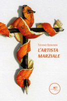 L' artista marziale - Bonanni Tiziano