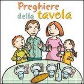 Preghiere della tavola - Antonio Vincenti, Silvia Vecchini