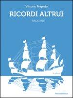 Ricordi altrui - Frigerio Vittorio