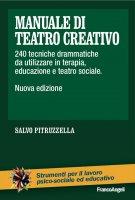 Manuale di teatro creativo. 240 tecniche drammatiche da utilizzare in terapia, educazione e teatro sociale - Salvo Pitruzzella