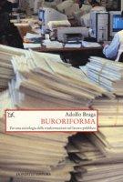 Buroriforma. Per una sociologia delle trasformazioni nel lavoro pubblico - Braga Adolfo